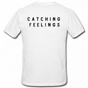 catching feelings t shirt back