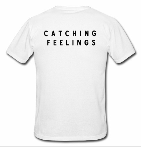 catching feelings t shirt back