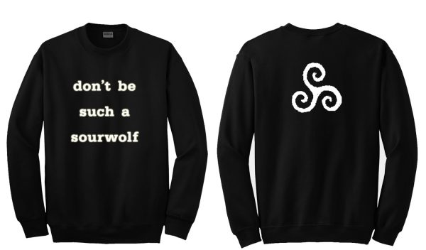 dont be such a sourwolf sweashirt two side