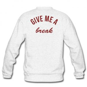 give me a break back sweatshirt