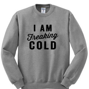 i am treaking cold sweatshirt
