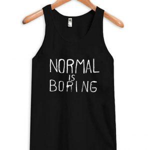 normal is boring tanktop