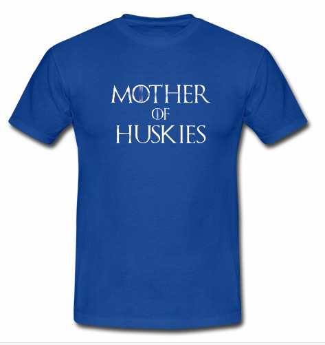 mother of huskies t shirt