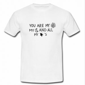 You are my sun my moon and all my stars t shirt