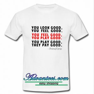 You Look Good T-Shirt