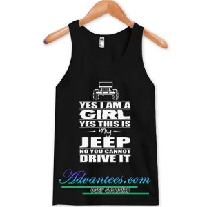 Yes I am a Girl Yes This is My Jeep No You Cannot Drive it Tanktop