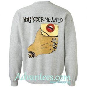 you keep me wild love sweatshirt back