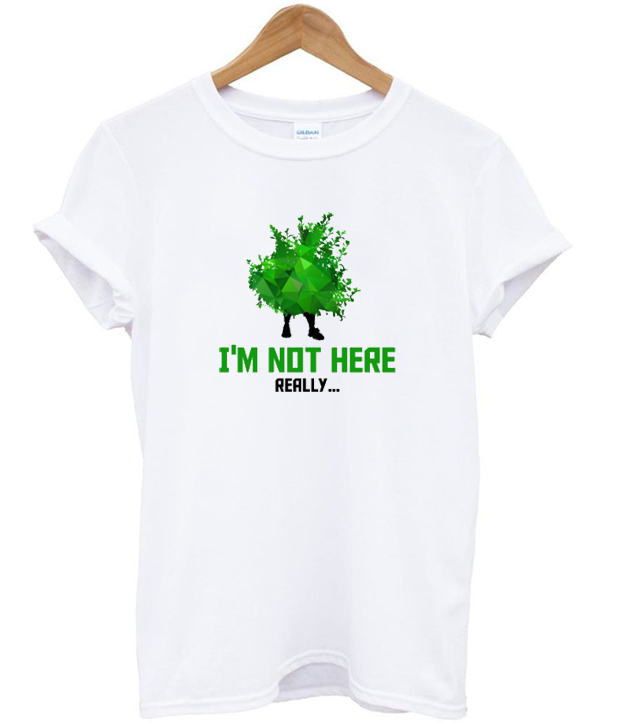 i'm not here really t-shirt