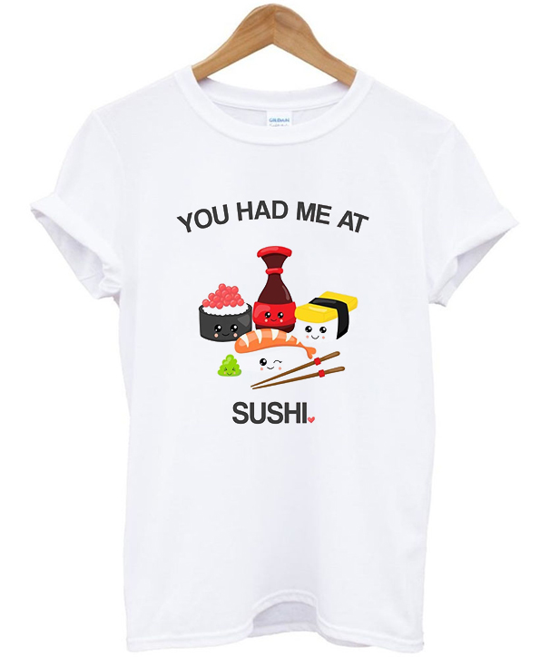 you had me at sushi t-shirt