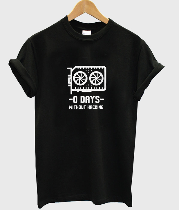 0 days without hacking t-shirt