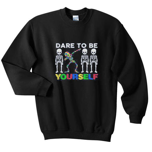 dare to be yourself sweatshirt