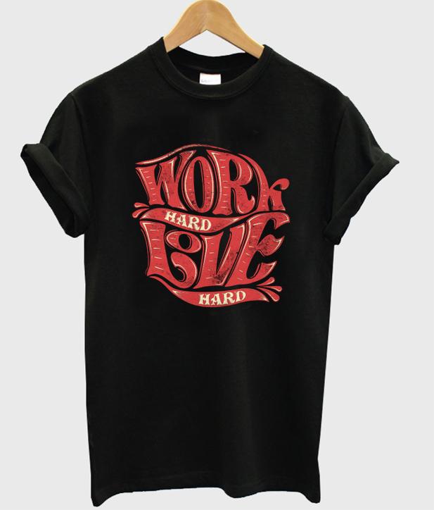 work hard live hard t-shirt